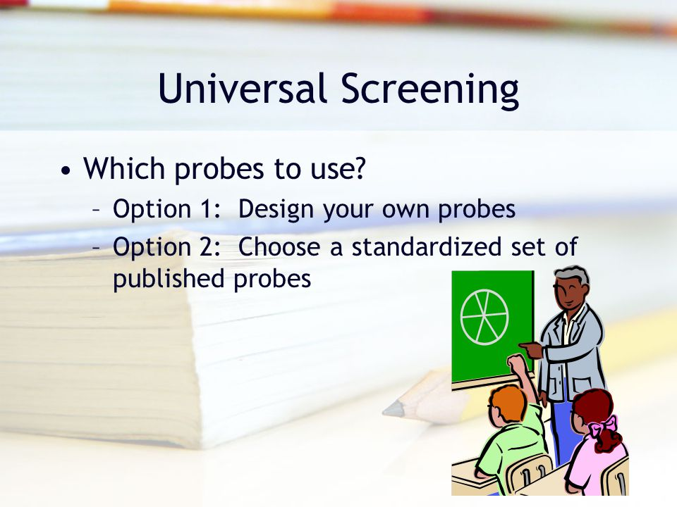 Universal Screening Which probes to use