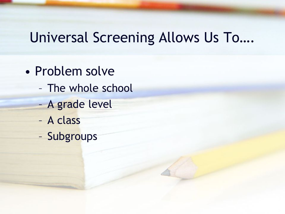 Universal Screening Allows Us To….