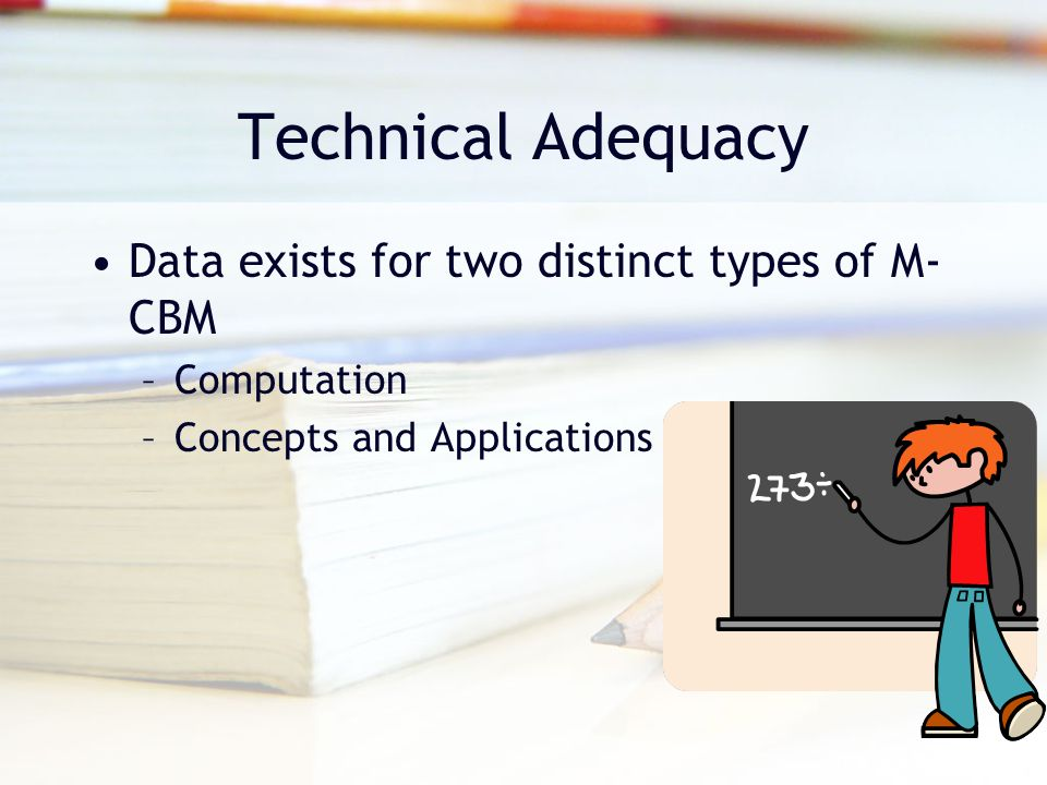 Technical Adequacy Data exists for two distinct types of M-CBM
