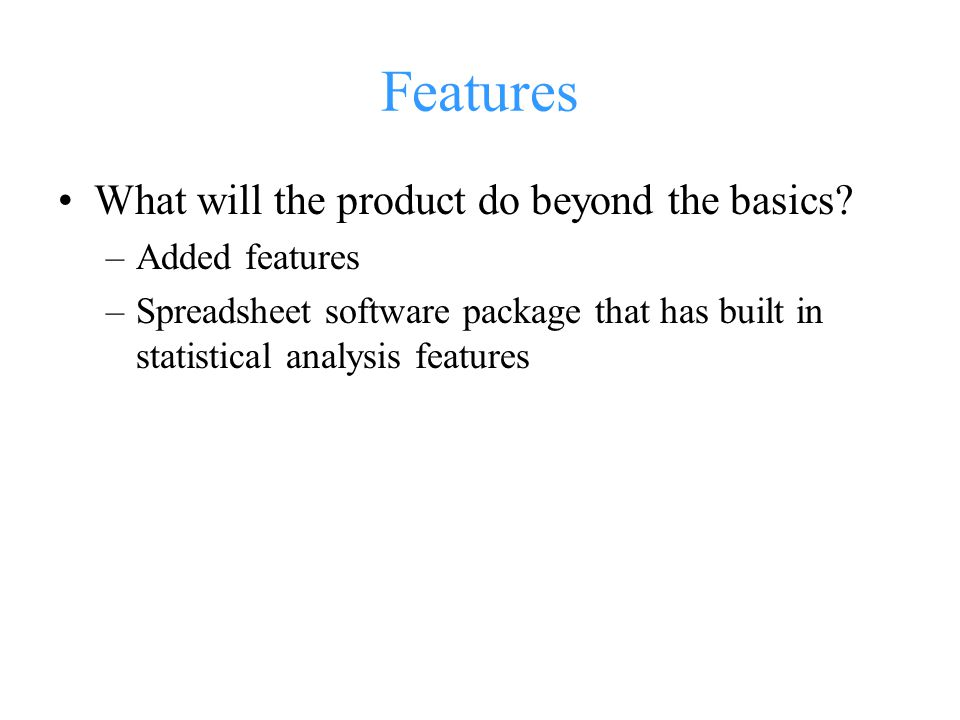 Features What will the product do beyond the basics Added features