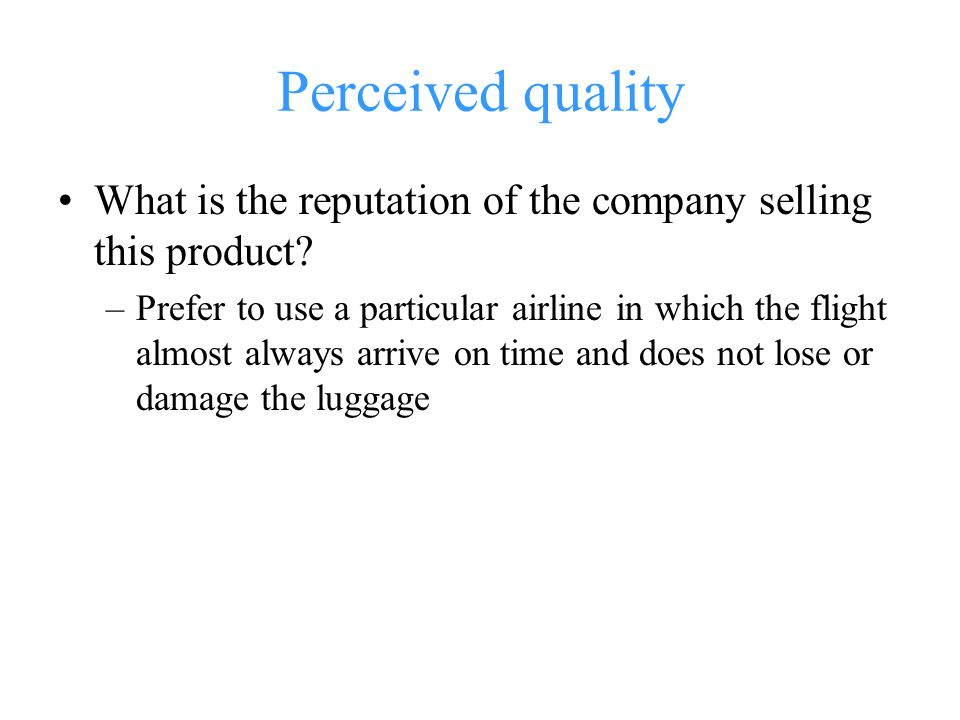 Perceived quality What is the reputation of the company selling this product