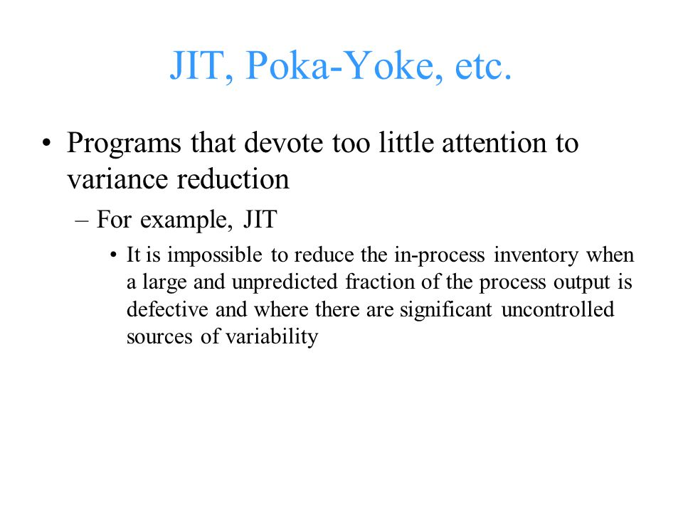 JIT, Poka-Yoke, etc. Programs that devote too little attention to variance reduction. For example, JIT.