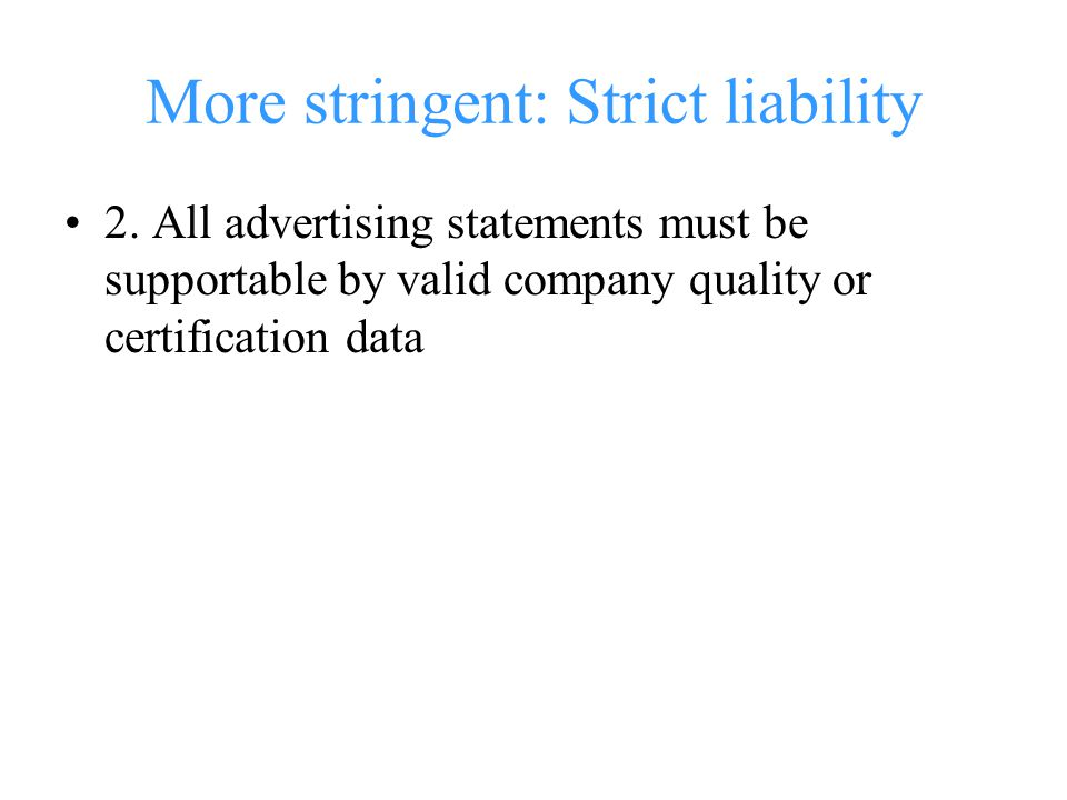 More stringent: Strict liability