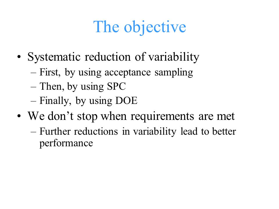 The objective Systematic reduction of variability