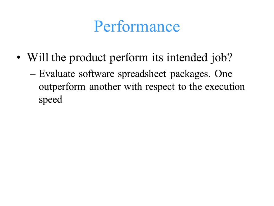 Performance Will the product perform its intended job