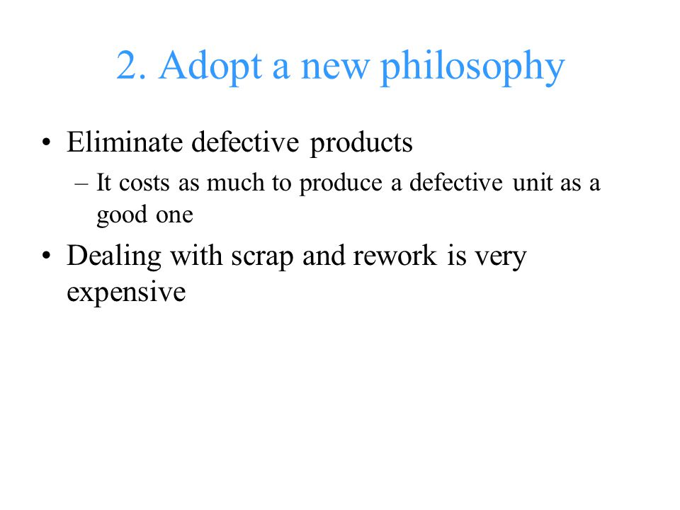 2. Adopt a new philosophy Eliminate defective products