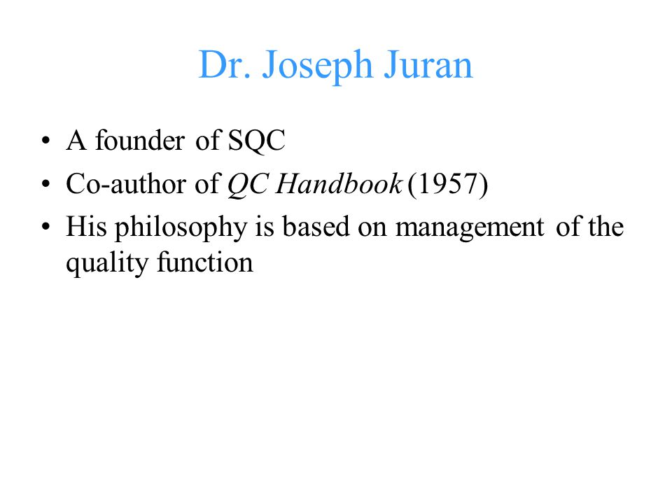 Dr. Joseph Juran A founder of SQC Co-author of QC Handbook (1957)