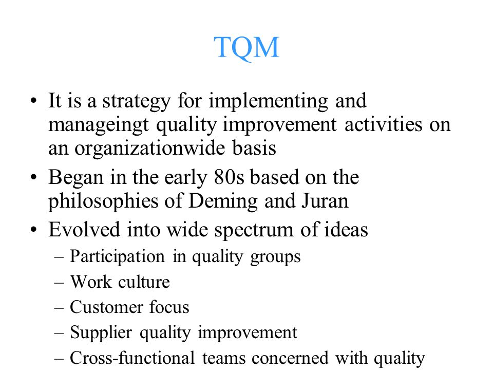 TQM It is a strategy for implementing and manageingt quality improvement activities on an organizationwide basis.