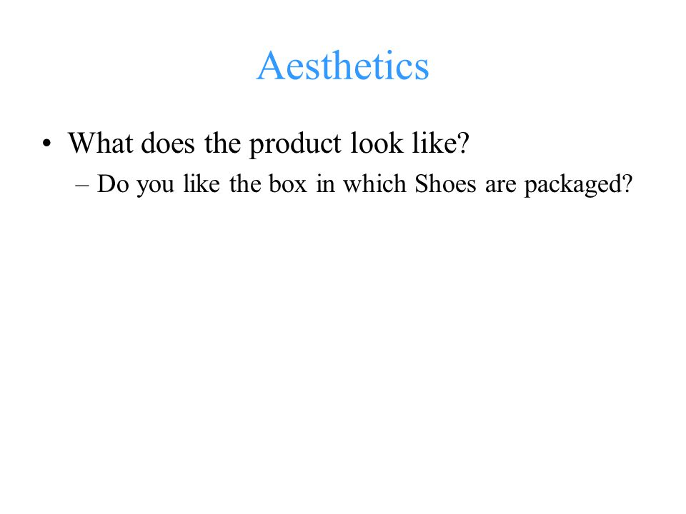 Aesthetics What does the product look like