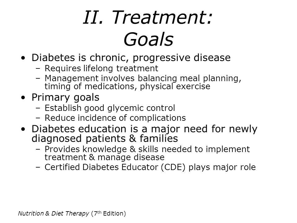II. Treatment: Goals Diabetes is chronic, progressive disease