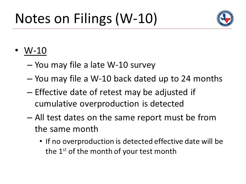 Notes on Filings (W-10) W-10 You may file a late W-10 survey