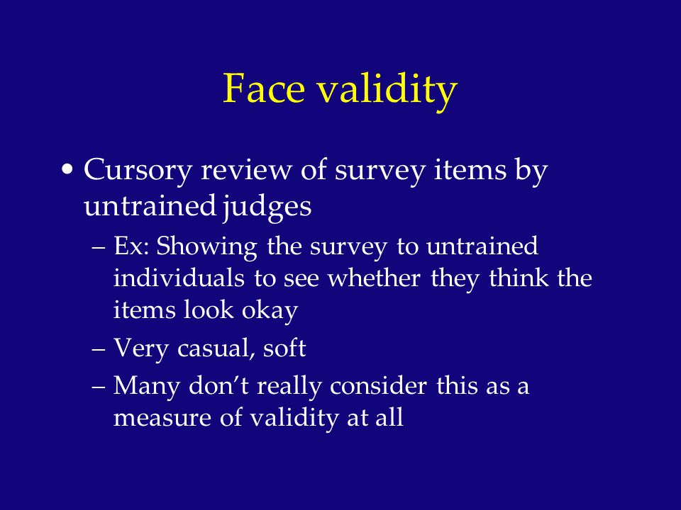 Face validity Cursory review of survey items by untrained judges