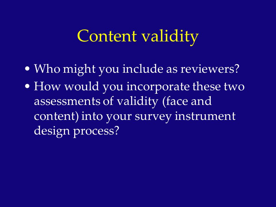 Content validity Who might you include as reviewers