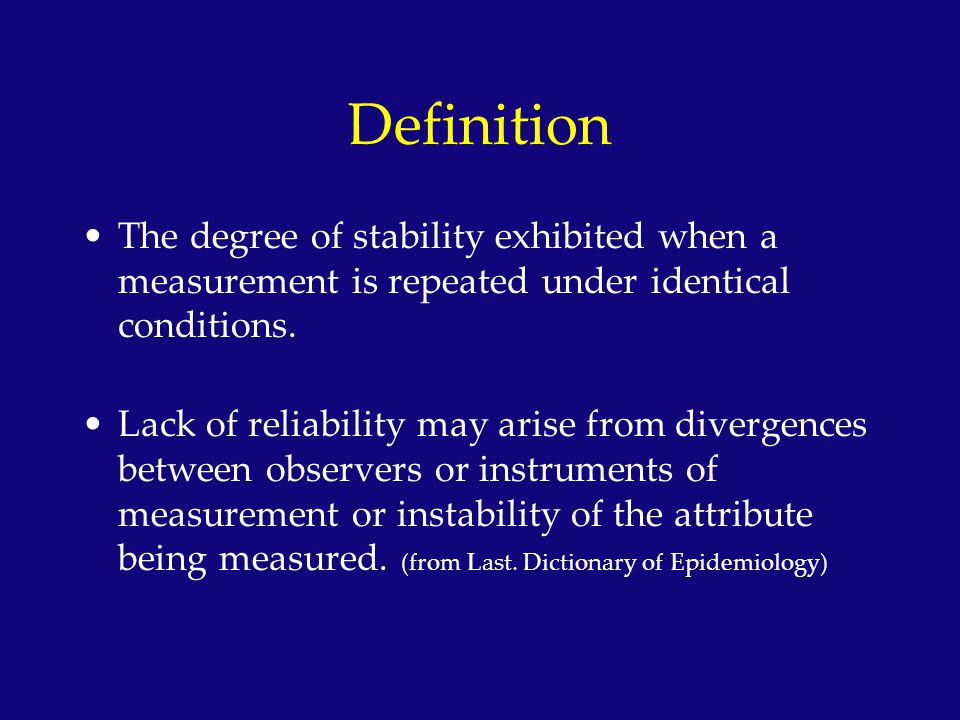 Definition The degree of stability exhibited when a measurement is repeated under identical conditions.