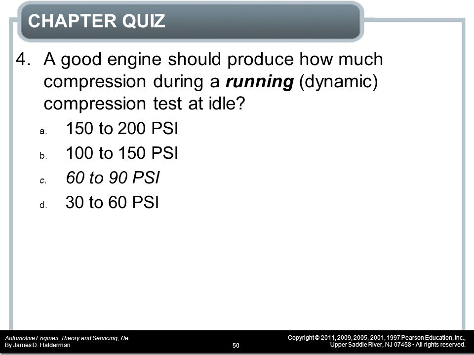 CHAPTER QUIZ 4. A good engine should produce how much compression during a running (dynamic) compression test at idle