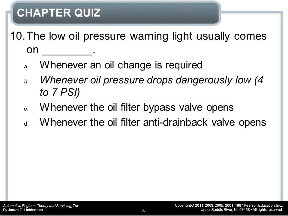 10. The low oil pressure warning light usually comes on ________.