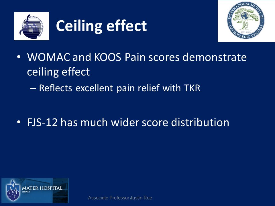 Ceiling effect WOMAC and KOOS Pain scores demonstrate ceiling effect