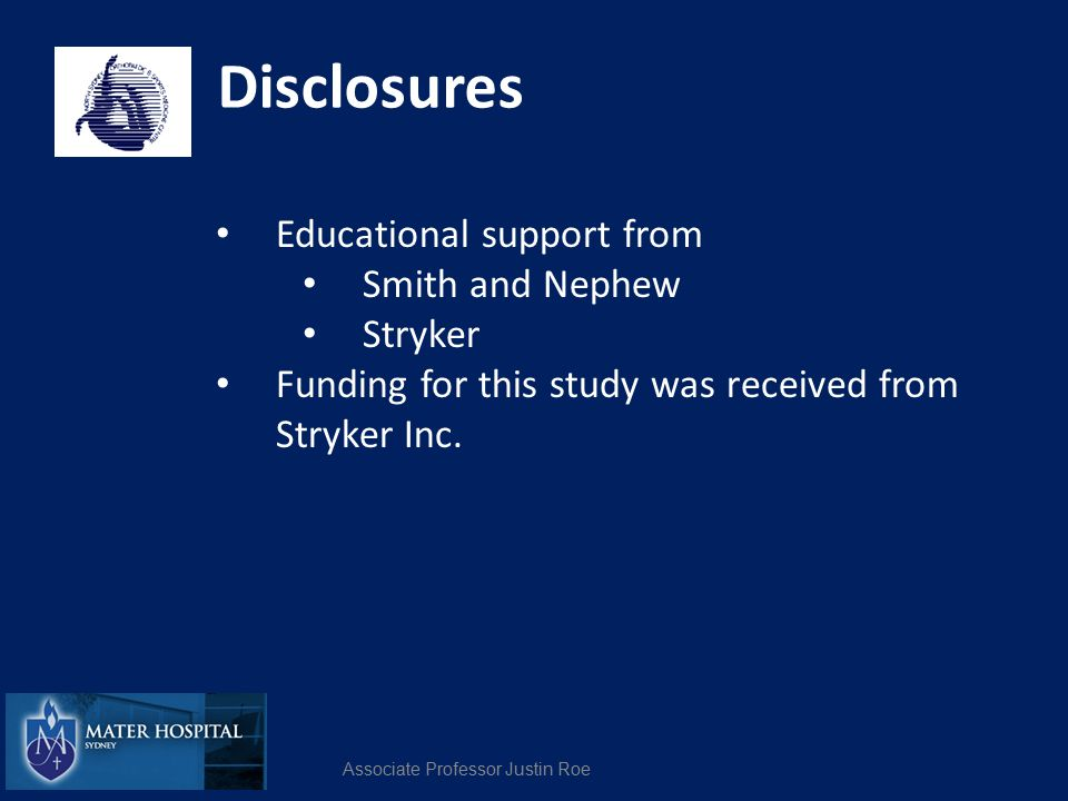 Disclosures Educational support from Smith and Nephew Stryker