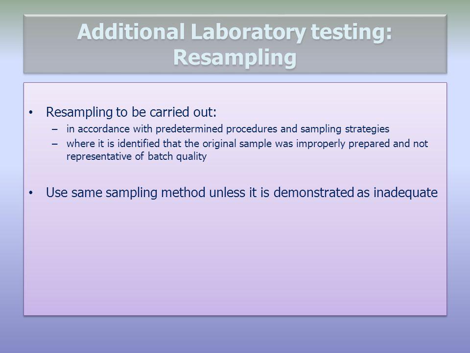 Additional Laboratory testing: Resampling