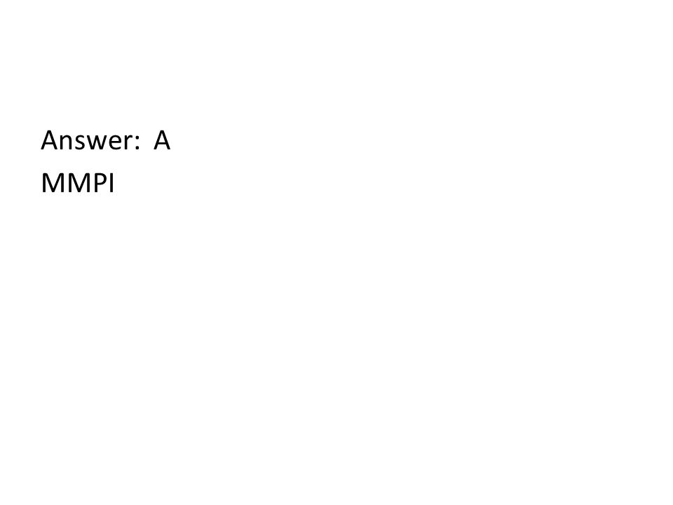 Answer: A MMPI