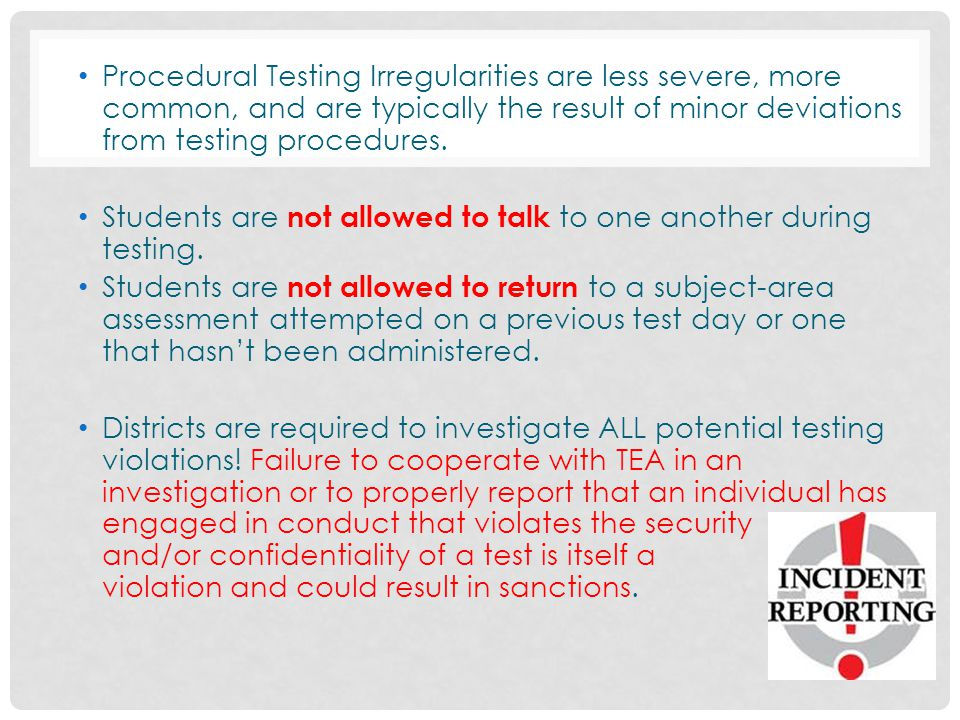 Procedural Testing Irregularities are less severe, more common, and are typically the result of minor deviations from testing procedures.