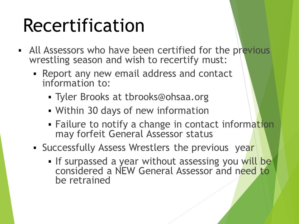 Recertification All Assessors who have been certified for the previous wrestling season and wish to recertify must: