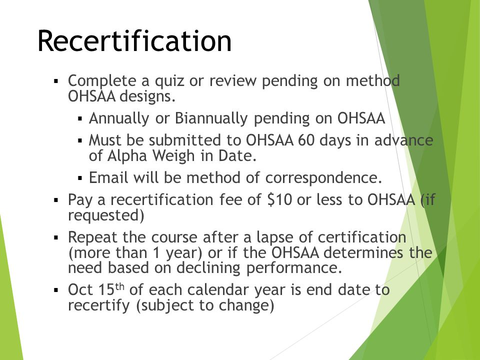 Recertification Complete a quiz or review pending on method OHSAA designs. Annually or Biannually pending on OHSAA.