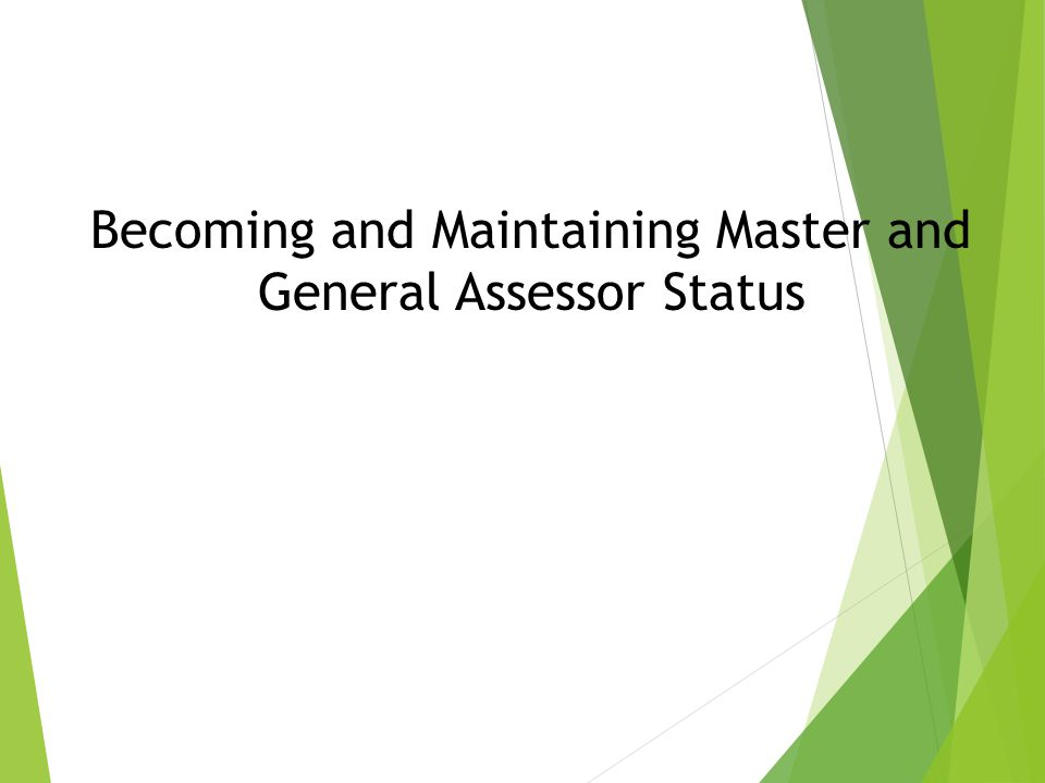 Becoming and Maintaining Master and General Assessor Status