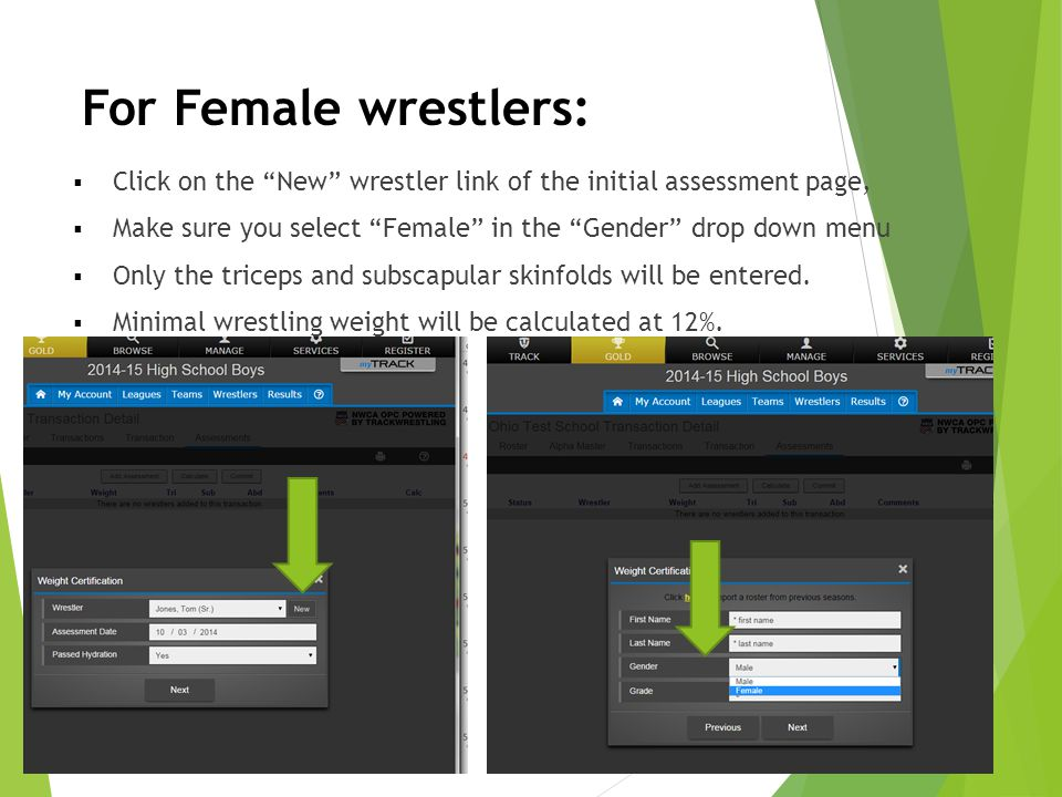 For Female wrestlers: Click on the New wrestler link of the initial assessment page, Make sure you select Female in the Gender drop down menu.