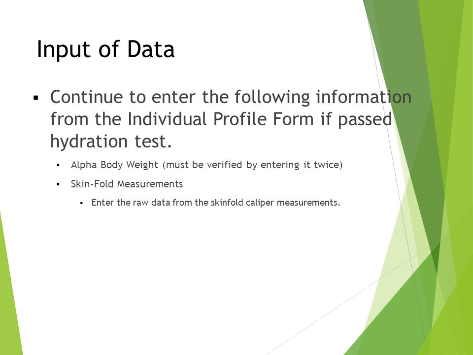 Input of Data Continue to enter the following information from the Individual Profile Form if passed hydration test.