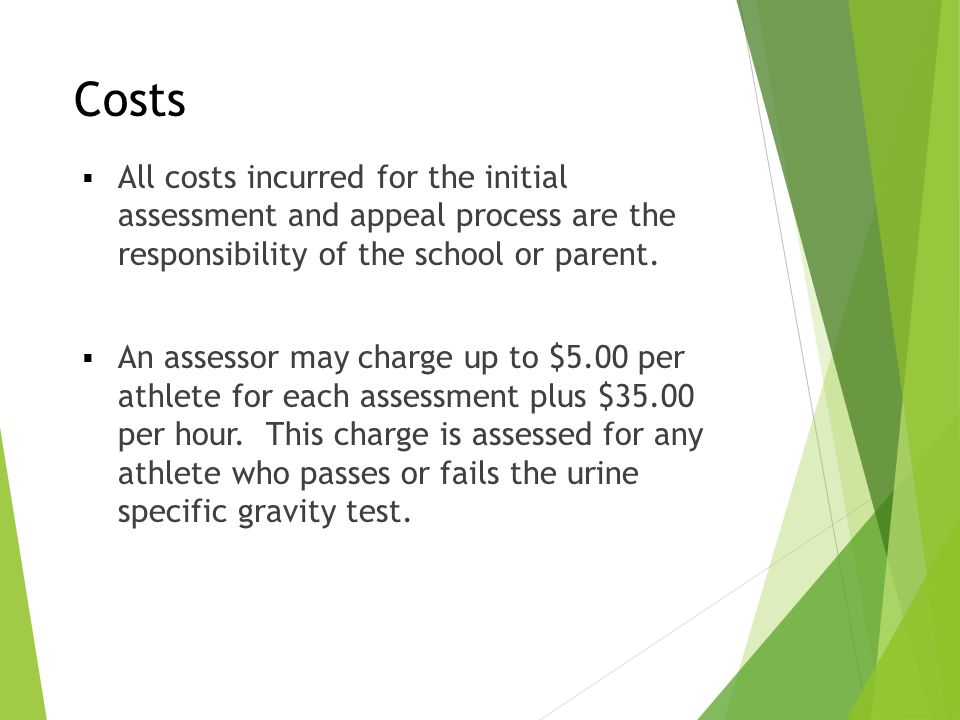 Costs All costs incurred for the initial assessment and appeal process are the responsibility of the school or parent.