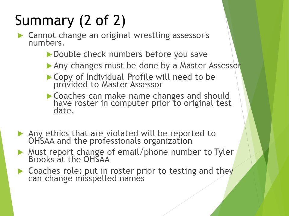 Summary (2 of 2) Cannot change an original wrestling assessor s numbers. Double check numbers before you save.