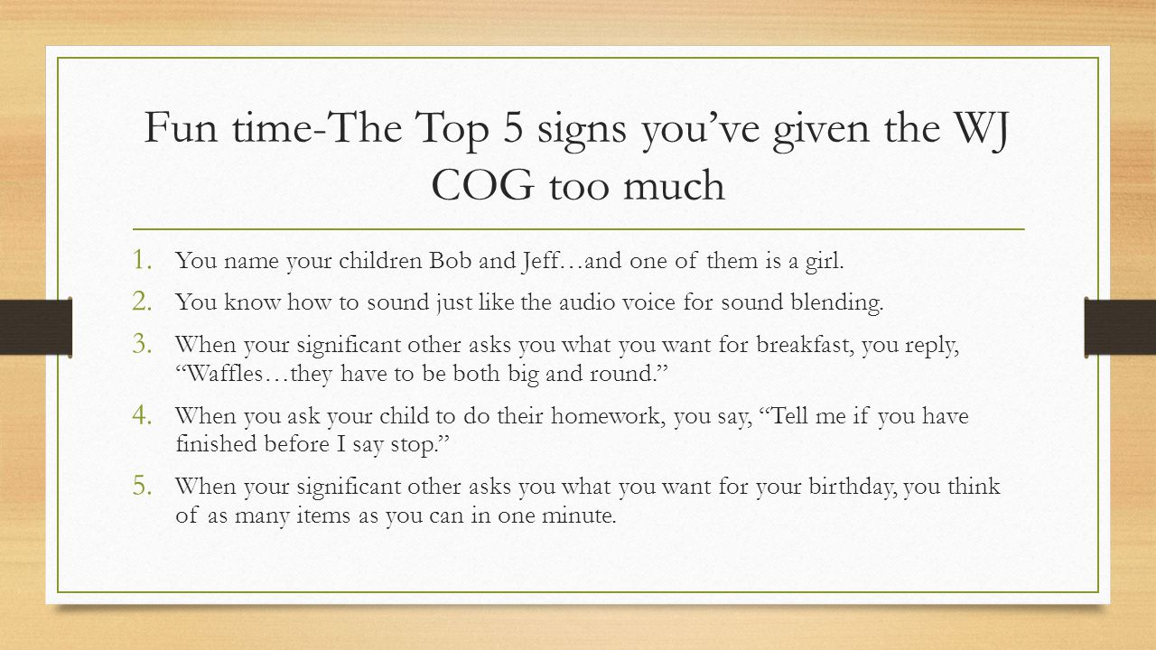 Fun time-The Top 5 signs you've given the WJ COG too much