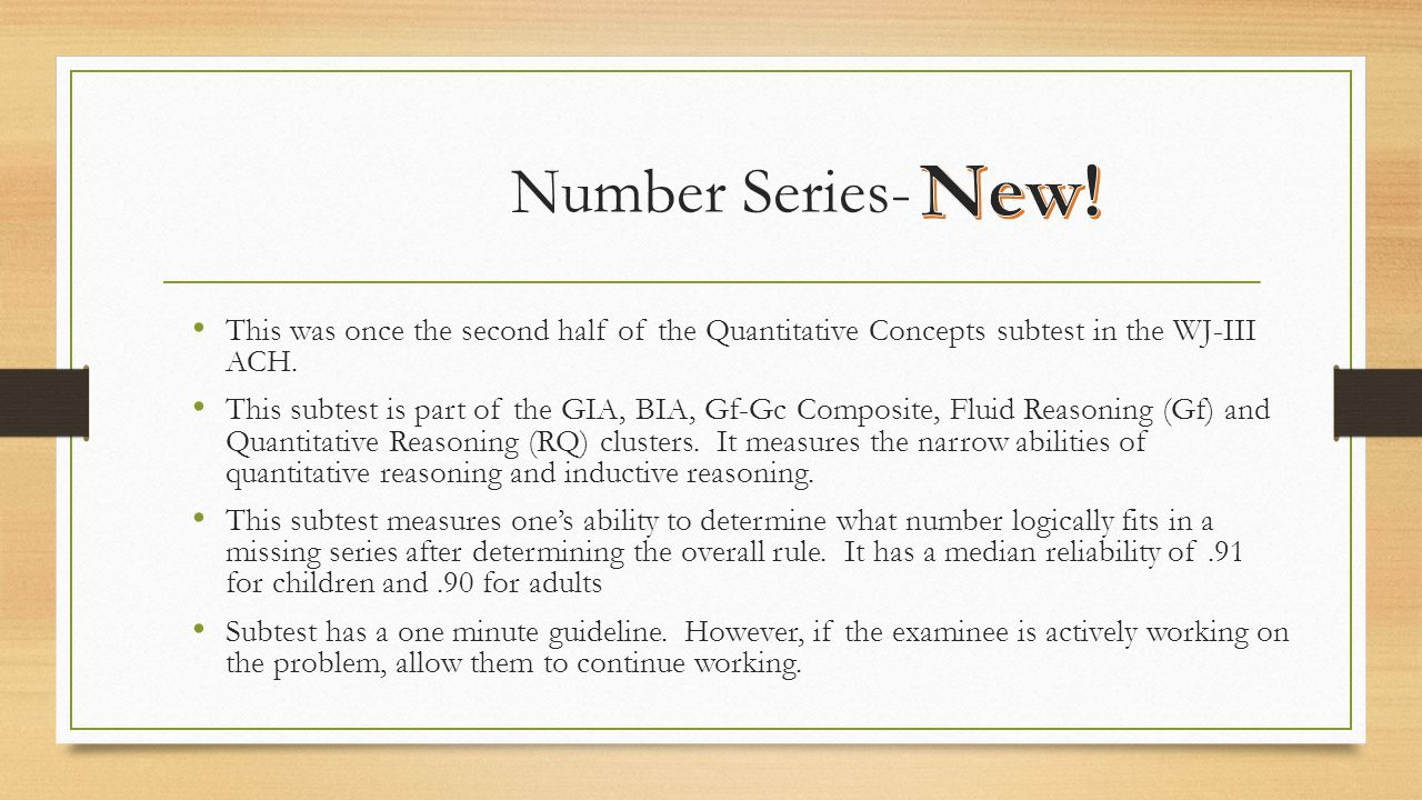 Number Series- New! This was once the second half of the Quantitative Concepts subtest in the WJ-III ACH.