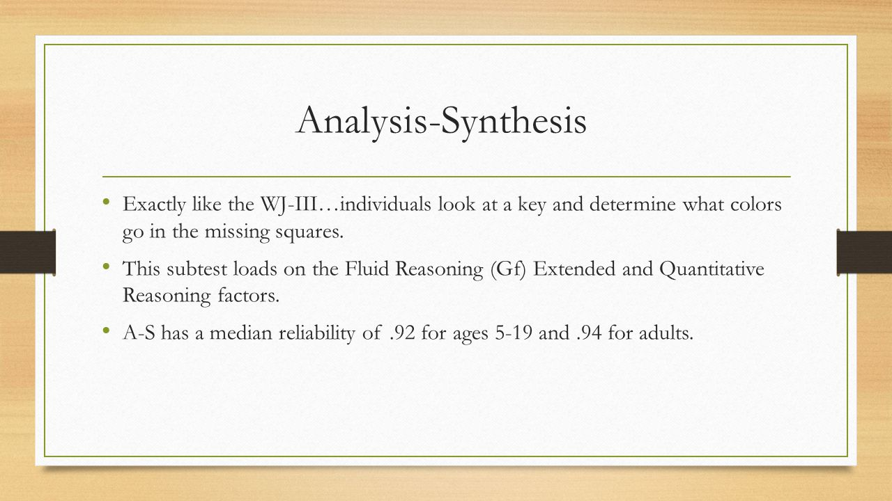 Analysis-Synthesis Exactly like the WJ-III…individuals look at a key and determine what colors go in the missing squares.