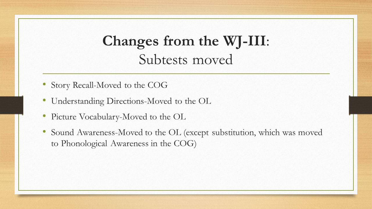 Changes from the WJ-III: Subtests moved