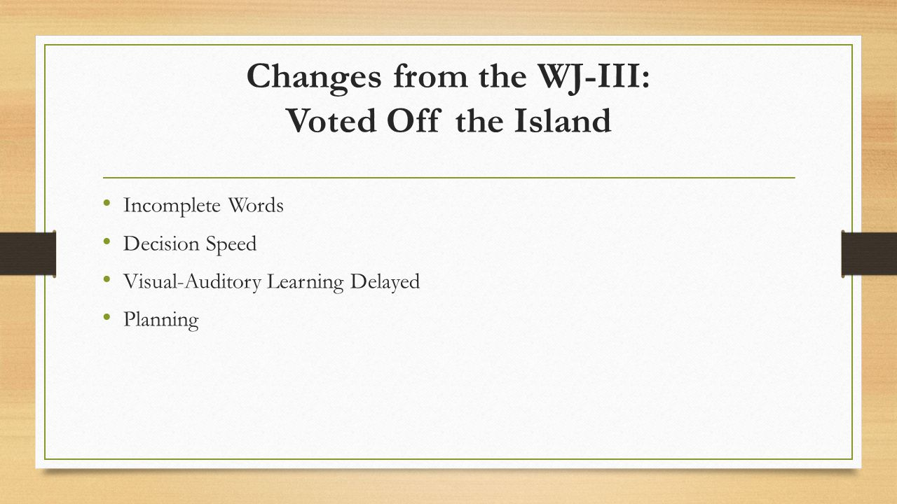 Changes from the WJ-III: Voted Off the Island