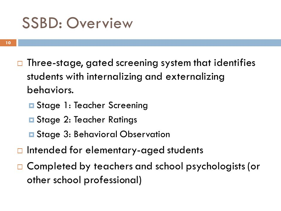 SSBD: Overview Three-stage, gated screening system that identifies students with internalizing and externalizing behaviors.