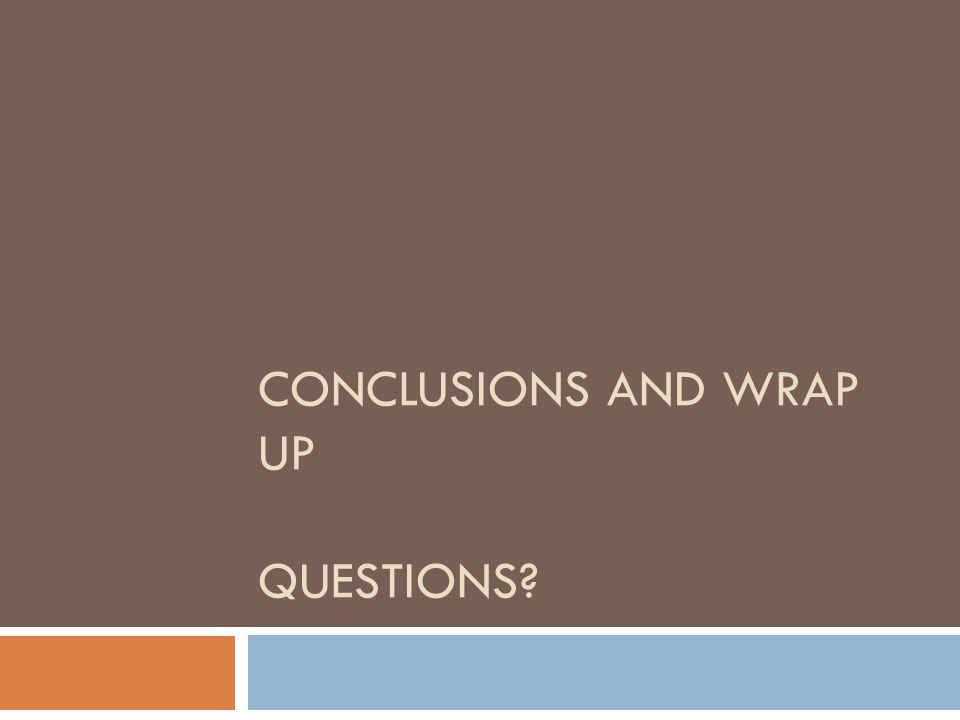 Conclusions and Wrap up Questions