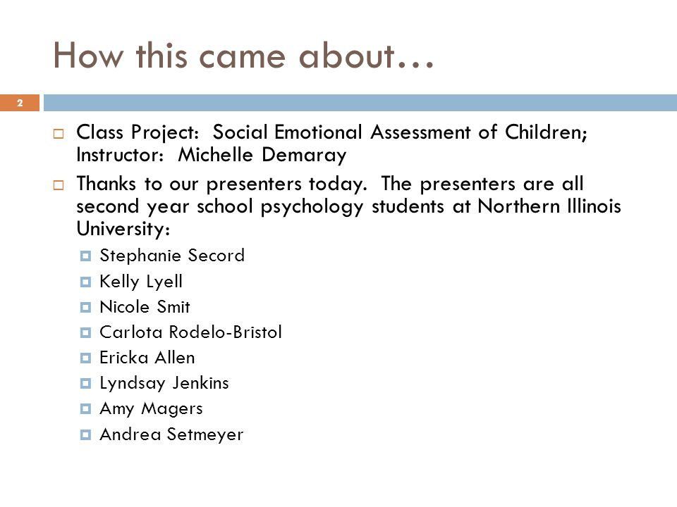 How this came about… Class Project: Social Emotional Assessment of Children; Instructor: Michelle Demaray.
