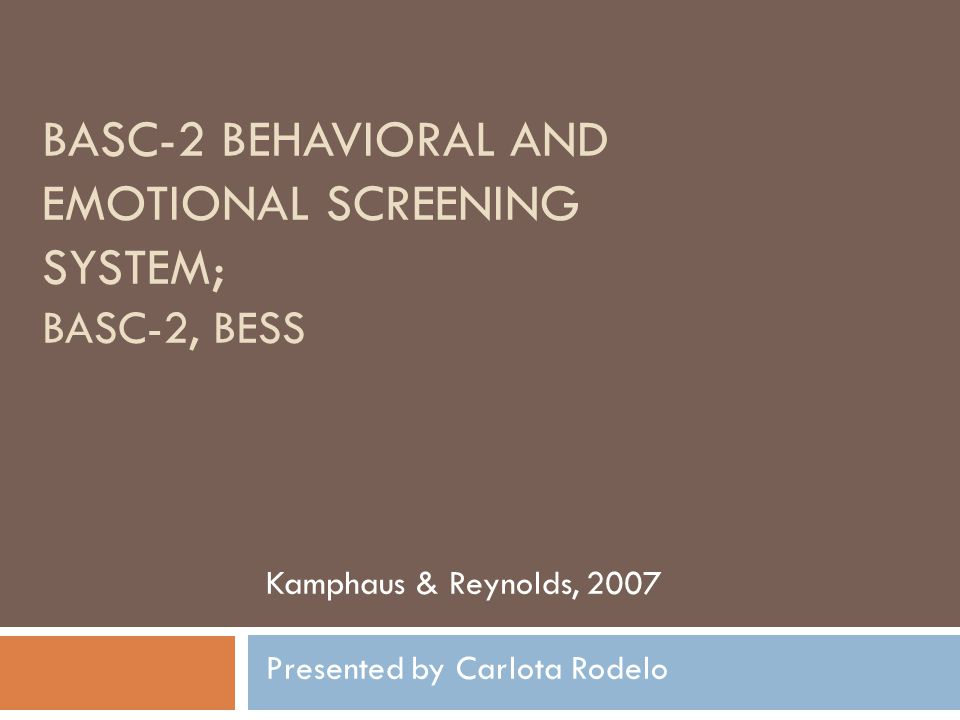BASC-2 BEHAVIORAL AND EMOTIONAL SCREENING SYSTEM; BASC-2, BESS