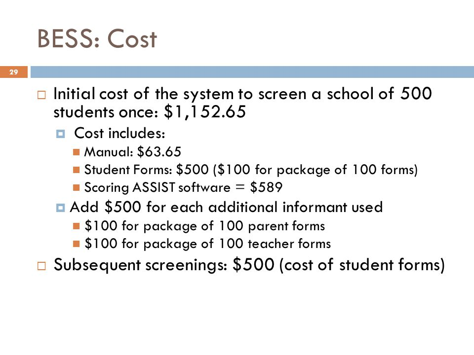 BESS: Cost Initial cost of the system to screen a school of 500 students once: $1,152.65. Cost includes:
