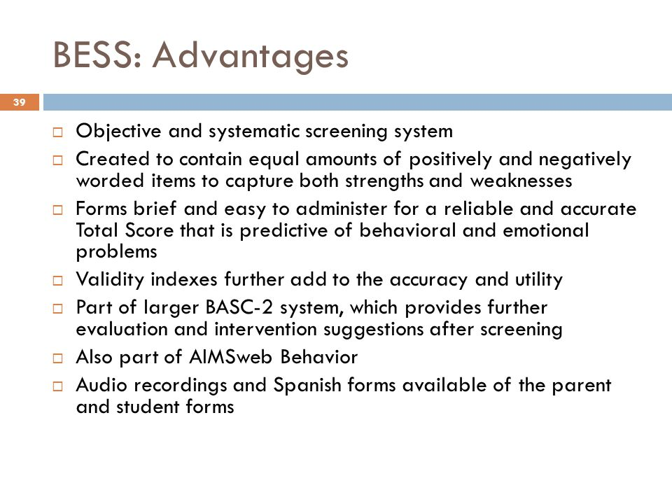 BESS: Advantages Objective and systematic screening system