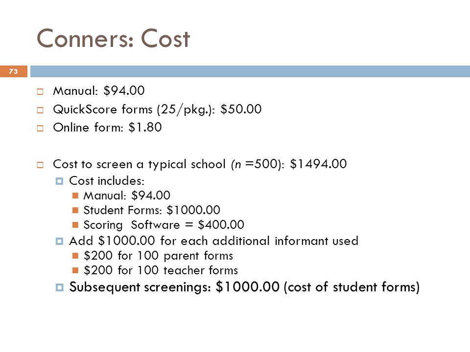Conners: Cost Subsequent screenings: $1000.00 (cost of student forms)