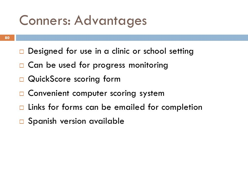 Conners: Advantages Designed for use in a clinic or school setting