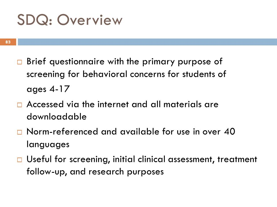 SDQ: Overview Brief questionnaire with the primary purpose of screening for behavioral concerns for students of.