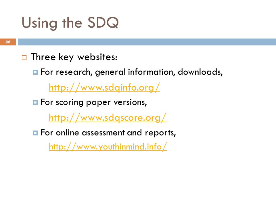 Using the SDQ Three key websites: http://www.sdqinfo.org/