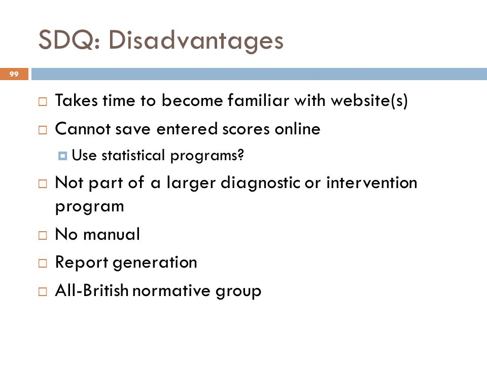 SDQ: Disadvantages Takes time to become familiar with website(s)