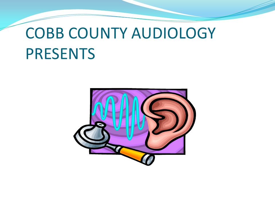 COBB COUNTY AUDIOLOGY PRESENTS