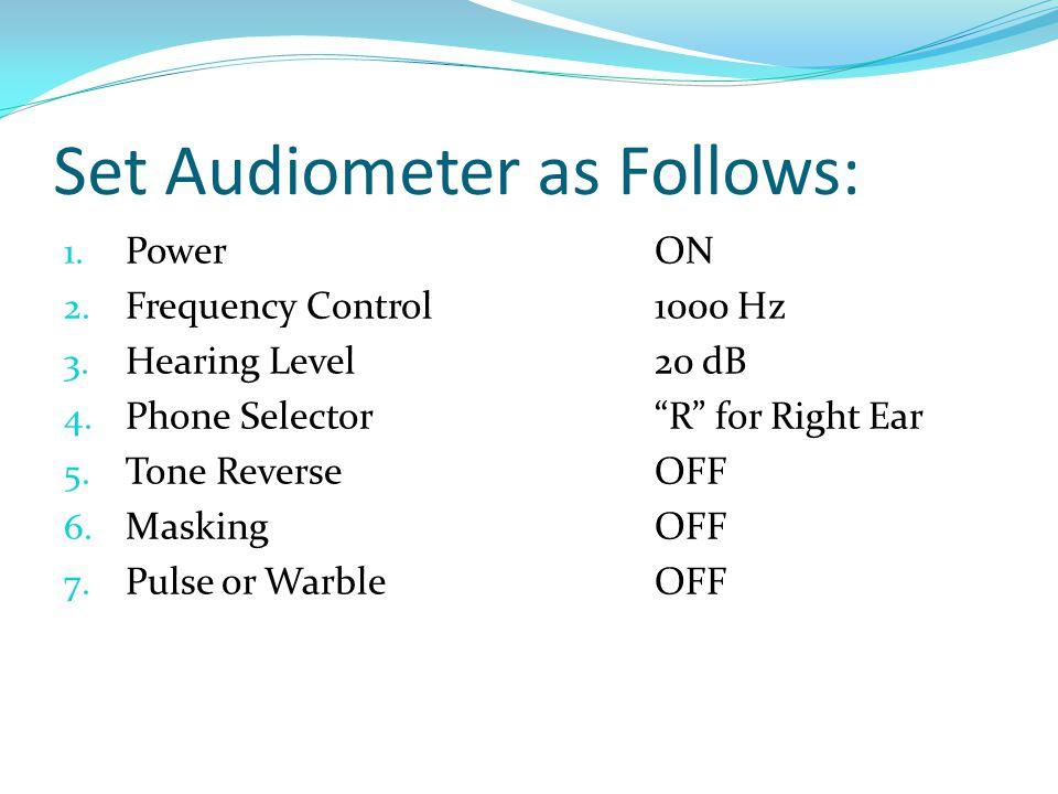 Set Audiometer as Follows:
